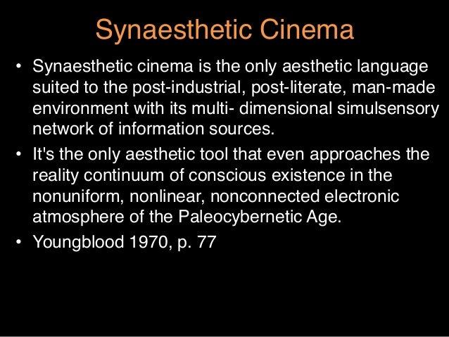 """Synaesthetic Cinema""""• Synaesthetic cinema is the only aesthetic languagesuited to the post-industrial, post-literate, man..."""