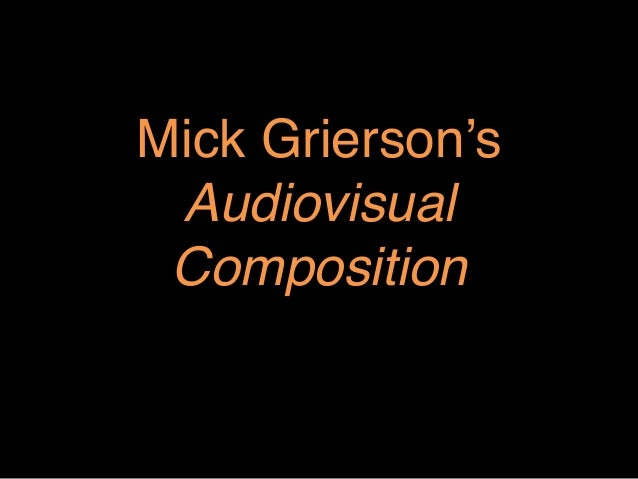 "Mick Grierson's AudiovisualComposition"""