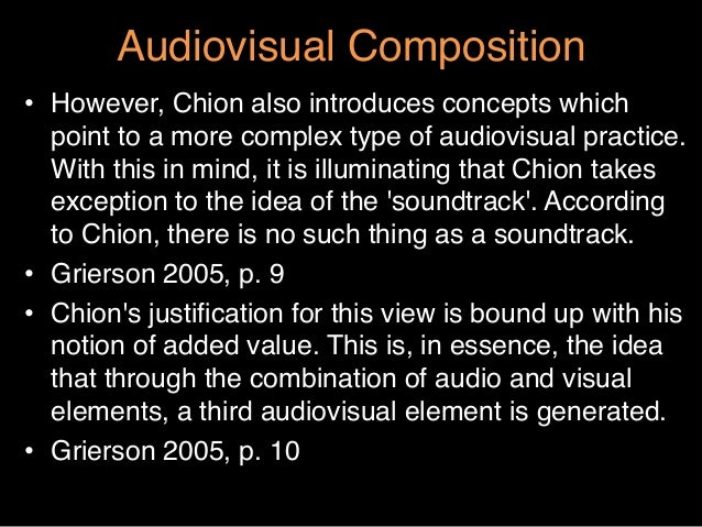 """Audiovisual Composition""""• However, Chion also introduces concepts whichpoint to a more complex type of audiovisual practi..."""