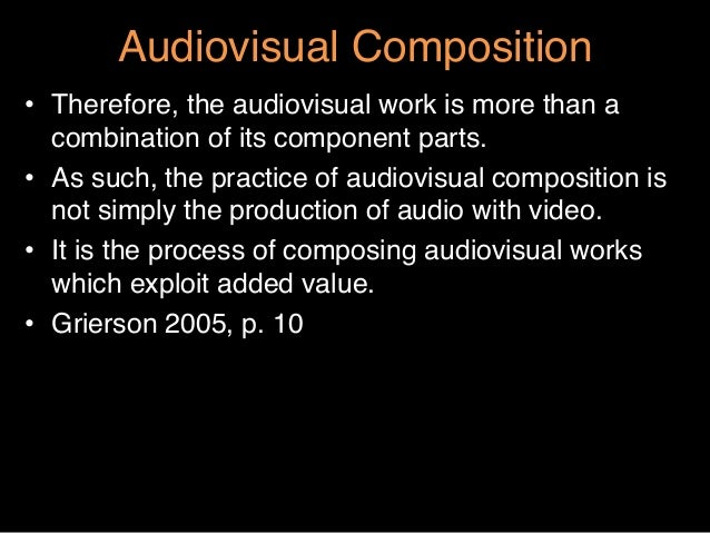 """Audiovisual Composition""""• Therefore, the audiovisual work is more than acombination of its component parts. """"• As such, ..."""