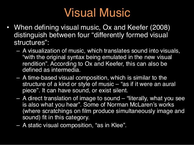"""Visual Music""""• When defining visual music, Ox and Keefer (2008)distinguish between four """"differently formed visualstructur..."""