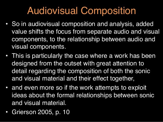 """Audiovisual Composition""""• So in audiovisual composition and analysis, addedvalue shifts the focus from separate audio and..."""
