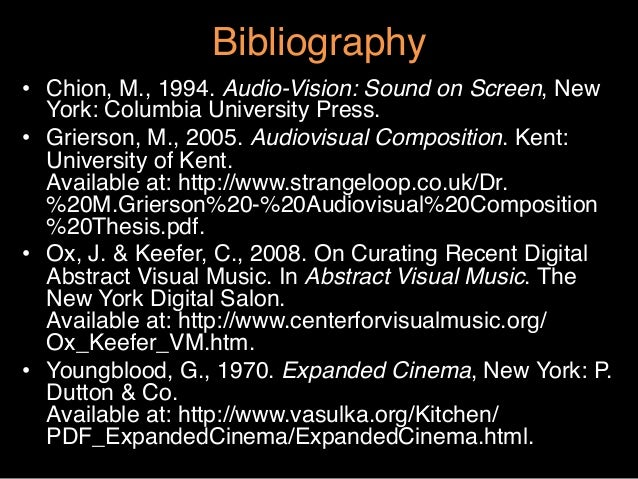 """Bibliography""""• Chion, M., 1994. Audio-Vision: Sound on Screen, NewYork: Columbia University Press.""""• Grierson, M., 2005...."""