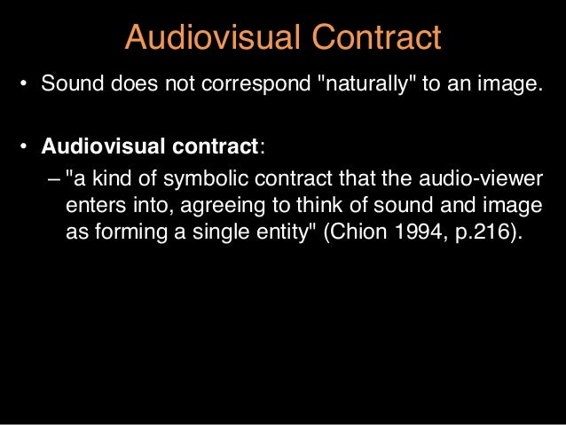 """Audiovisual Contract""""• Sound does not correspond """"naturally"""" to an image.""""!• Audiovisual contract:""""–""""a kind of symbolic..."""