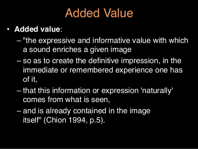 """Added Value""""• Added value: """"–""""the expressive and informative value with whicha sound enriches a given image """"–so as to ..."""