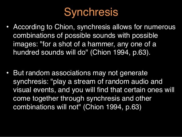 """Synchresis""""• According to Chion, synchresis allows for numerouscombinations of possible sounds with possibleimages: """"for ..."""