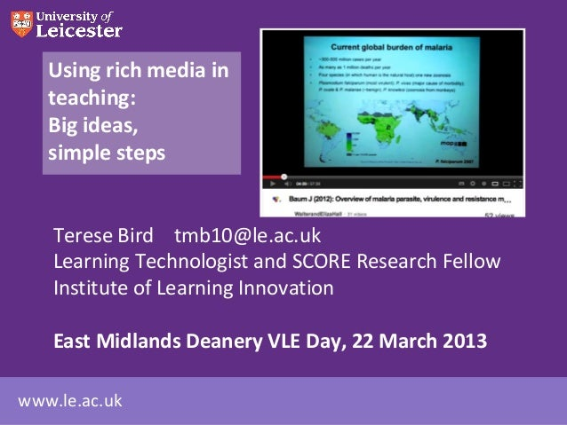 Using rich media in   teaching:   Big ideas,   simple steps    Terese Bird tmb10@le.ac.uk    Learning Technologist and SCO...