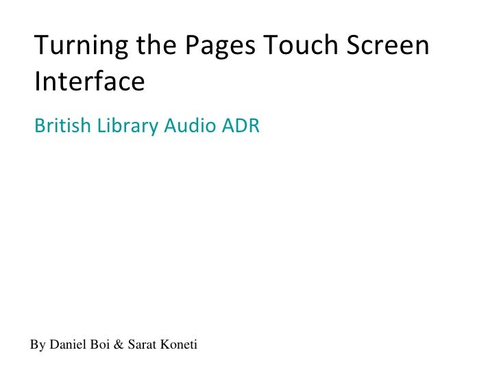 Turning the Pages Touch ScreenInterfaceBritish Library Audio ADRBy Daniel Boi & Sarat Koneti
