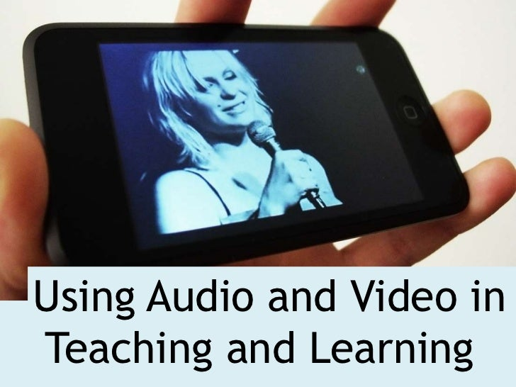 Using Audio and Video inTeaching and Learning