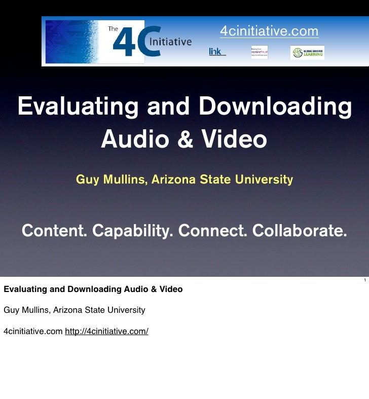 4cinitiative.com        Evaluating and Downloading           Audio & Video                     Guy Mullins, Arizona State ...