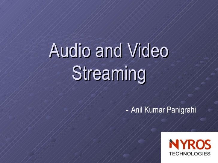Audio and Video Streaming -  Anil Kumar Panigrahi