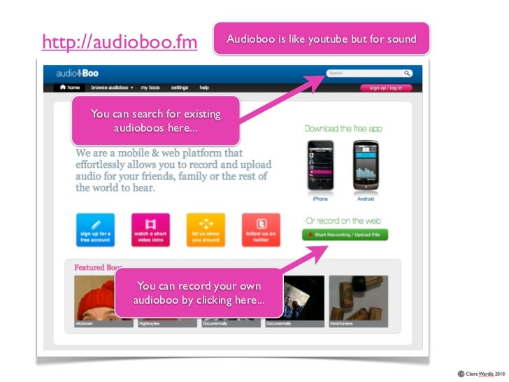 http://audioboo.fm                 Audioboo is like youtube but for sound     You can search for existing         audioboo...
