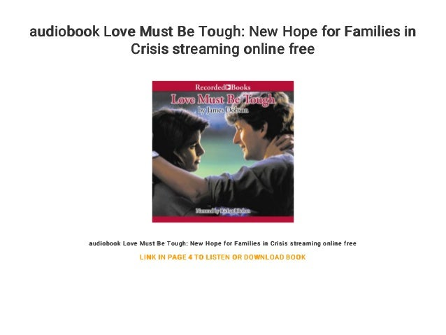 audiobook Love Must Be Tough: New Hope for Families in Crisis streaming online free audiobook Love Must Be Tough: New Hope...