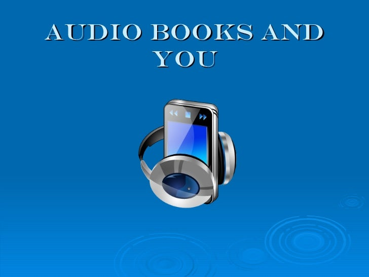 AUDIO BOOKS AND YOU
