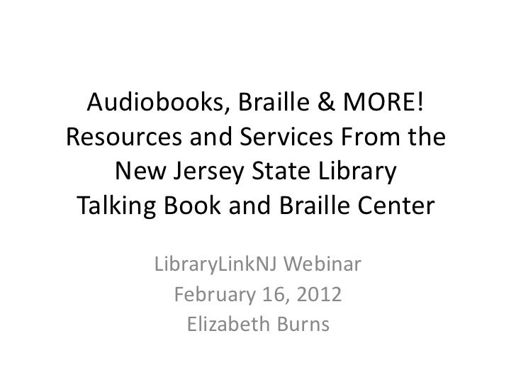 Audiobooks, Braille & MORE!Resources and Services From the    New Jersey State Library Talking Book and Braille Center    ...