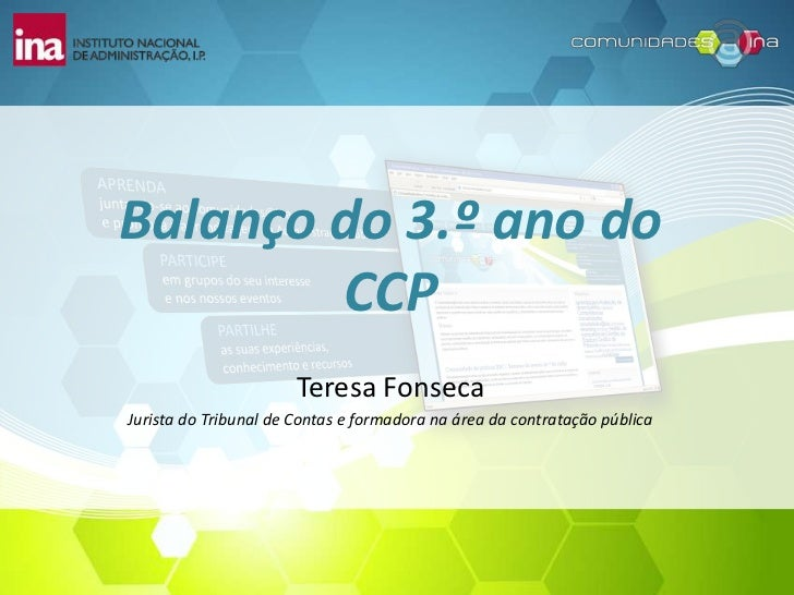 Balanço do 3.º ano do CCP<br />Teresa Fonseca<br />Jurista do Tribunal de Contas e formadora na área da contratação públic...