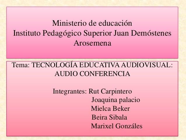 Ministerio de educación Instituto Pedagógico Superior Juan Demóstenes Arosemena Tema: TECNOLOGÍA EDUCATIVA AUDIOVISUAL: AU...