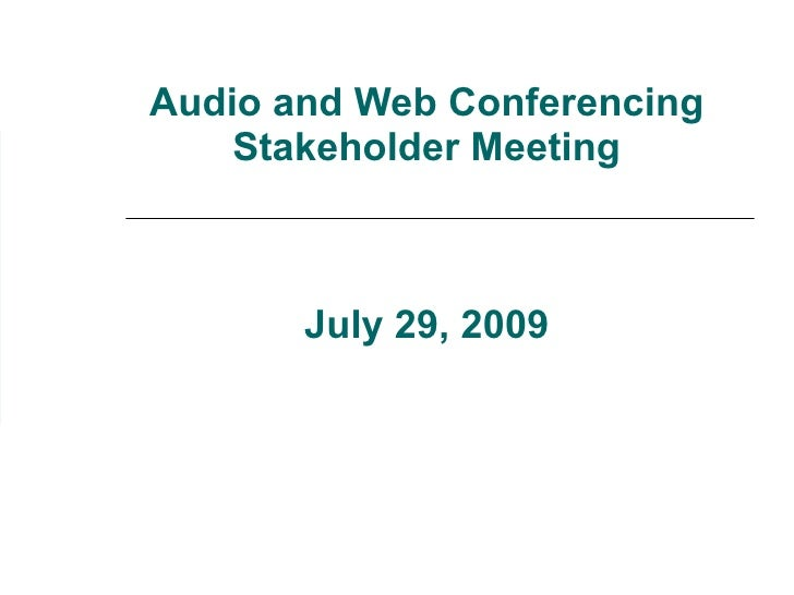 Audio and Web Conferencing Stakeholder Meeting July 29, 2009