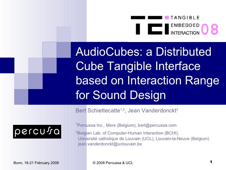 AudioCubes: a Distributed Cube Tangible Interface based on Interaction Range for Sound Design Bert Schiettecatte 1,2 , Jea...