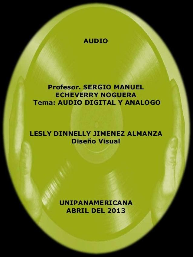 AUDIO   Profesor. SERGIO MANUEL     ECHEVERRY NOGUERATema: AUDIO DIGITAL Y ANALOGOLESLY DINNELLY JIMENEZ ALMANZA          ...