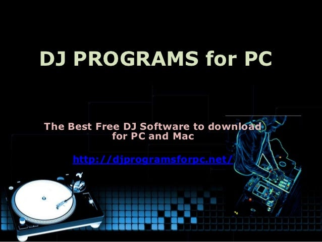 DJ PROGRAMS for PCThe Best Free DJ Software to download            for PC and Mac    http://djprogramsforpc.net/
