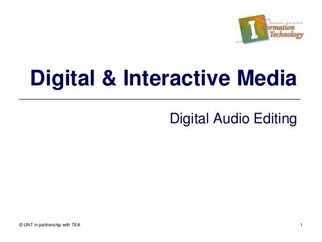 © UNT in partnership with TEA 1 Digital & Interactive Media Digital Audio Editing