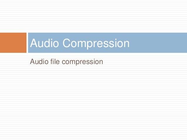 Audio file compression Audio Compression