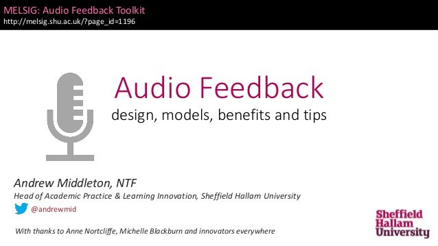 Audio Feedback design, models, benefits and tips MELSIG: Audio Feedback Toolkit http://melsig.shu.ac.uk/?page_id=1196 Andr...
