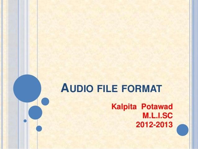 AUDIO FILE FORMAT        Kalpita Potawad                 M.L.I.SC               2012-2013