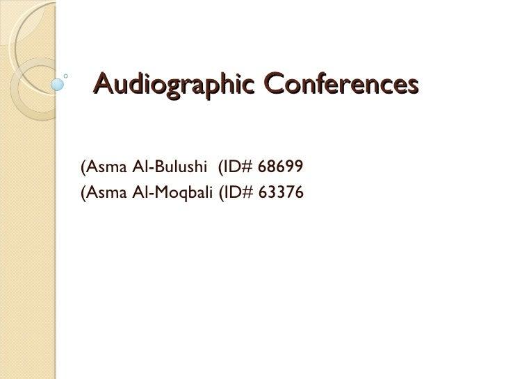 Audiographic Conferences  Asma Al-Bulushi  (ID# 68699) Asma Al-Moqbali (ID# 63376)