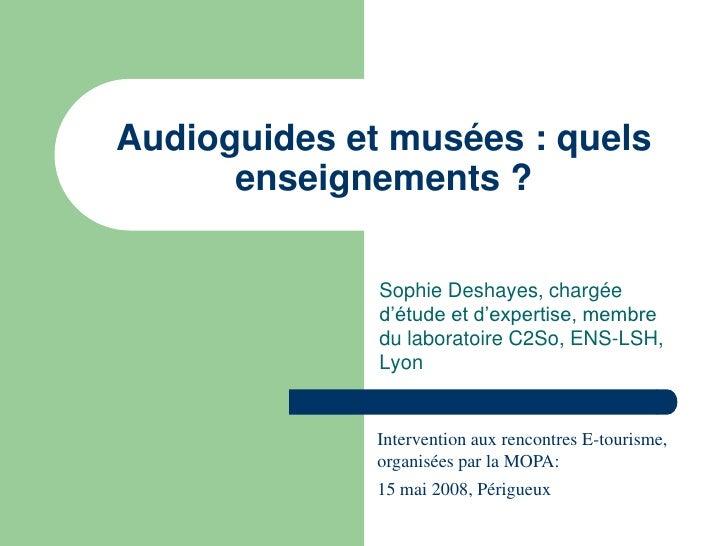 Audioguides et musées : quels       enseignements ?                Sophie Deshayes, chargée               d'étude et d'exp...