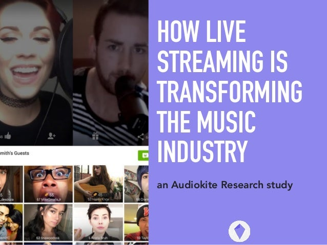 HOW LIVE STREAMING IS TRANSFORMING THE MUSIC INDUSTRY an Audiokite Research study