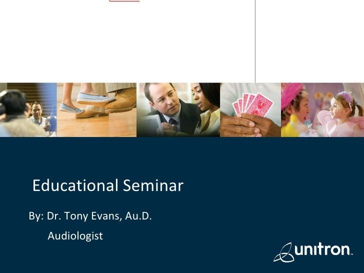 Educational Seminar By: Dr. Tony Evans, Au.D. Audiologist