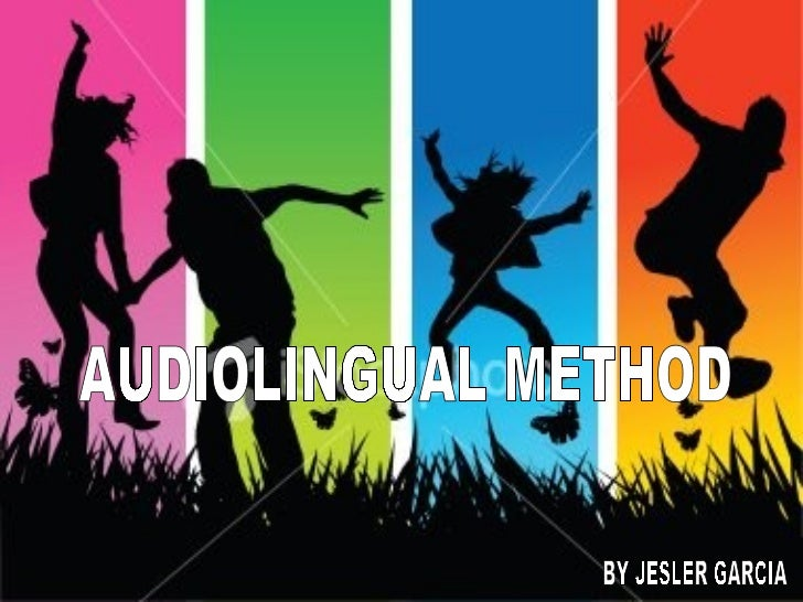 AUDIOLINGUAL METHOD BY JESLER GARCIA