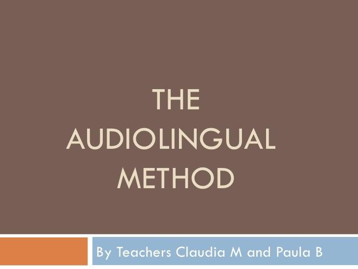 THE AUDIOLINGUAL  METHOD By Teachers Claudia M and Paula B