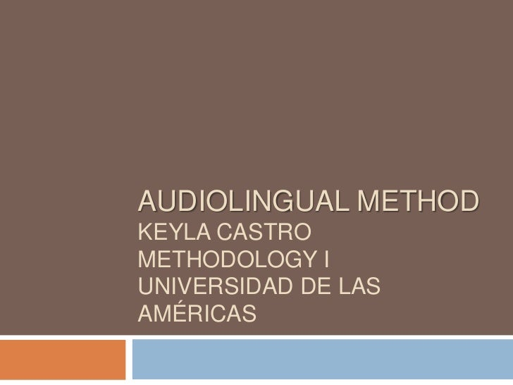 AUDIOLINGUAL METHODKEYLA CASTROMETHODOLOGY IUNIVERSIDAD DE LASAMÉRICAS