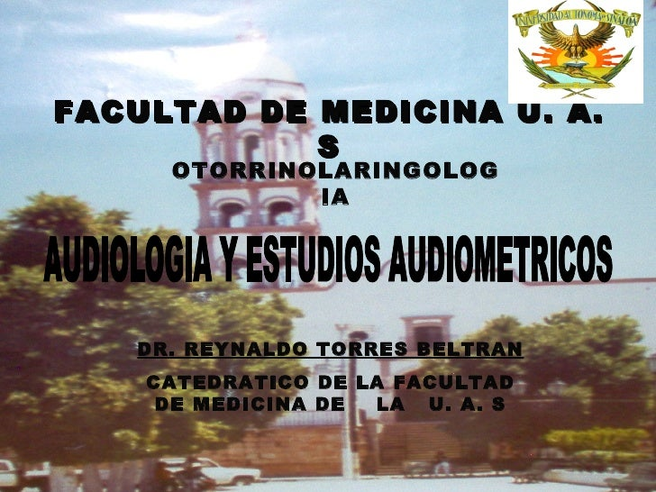 FACULTAD DE MEDICINA U. A.            S     OTORRINOLARINGOLOG             IA   DR. REYNALDO TORRES BELTRAN    CATEDRATICO...