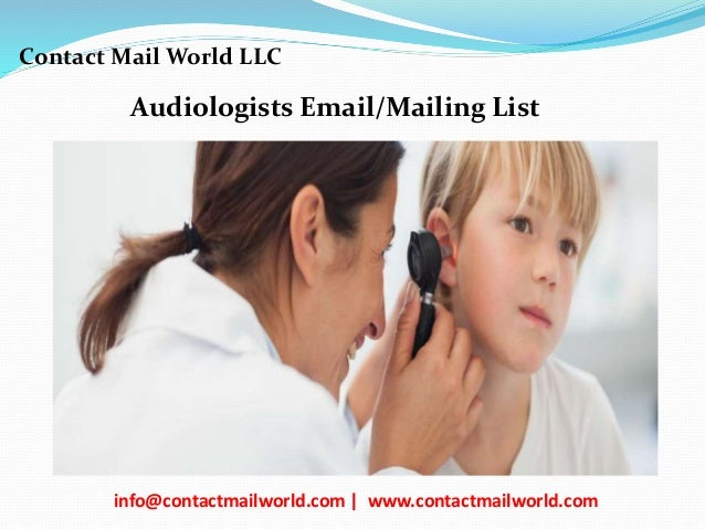 Audiologists Email/Mailing List Contact Mail World LLC info@contactmailworld.com | www.contactmailworld.com