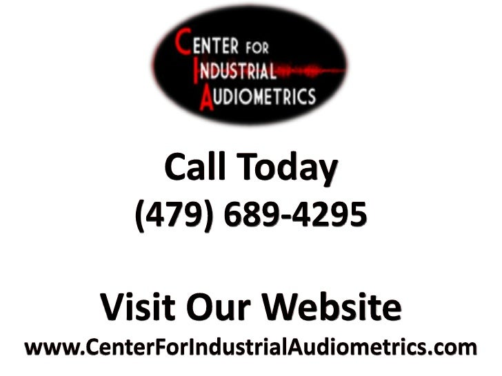 Audiometric Testing in the Workplace     www.CenterForIndustrialAudiometrics.com 4300 Rogers Ave. Suite 15 Fort Smith, Ark...