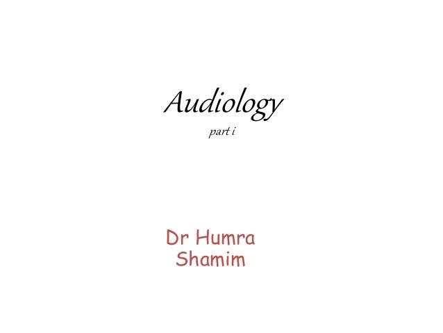 Audiology part i Dr Humra Shamim