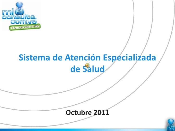 Sistema de Atención Especializada            de Salud           Octubre 2011