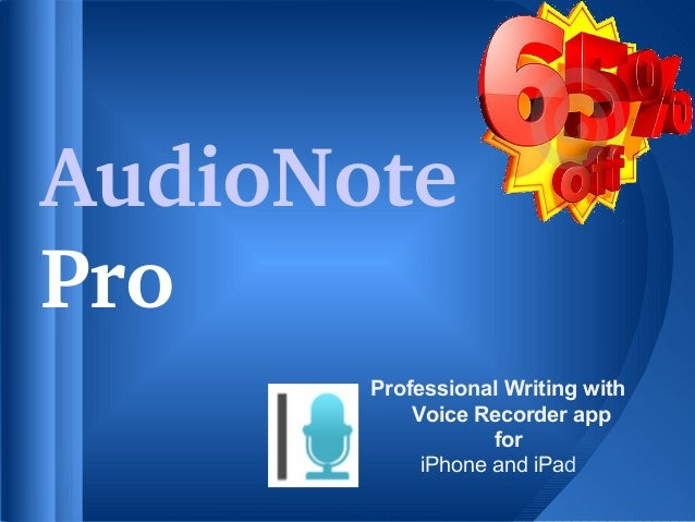 AudioNotePro       Professional Writing with           Voice Recorder app                   for            iPhone and iPad
