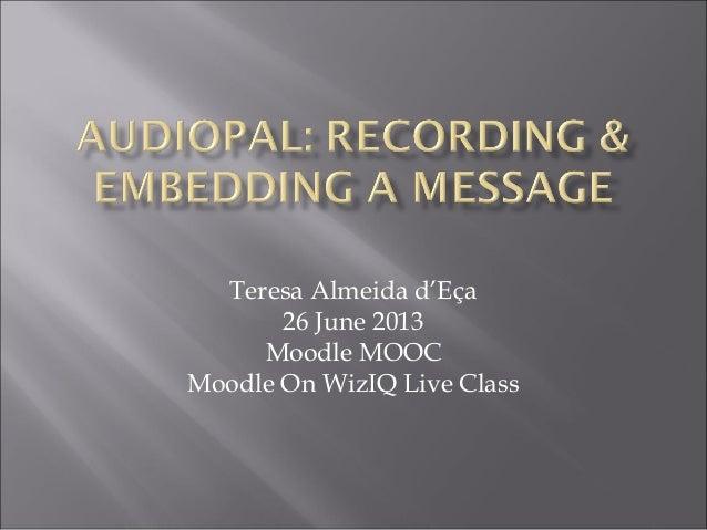 Teresa Almeida d'Eça26 June 2013Moodle MOOCMoodle On WizIQ Live Class