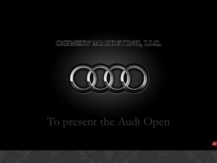 Oginsky Marketing, LLC.<br />To present the Audi Open<br />