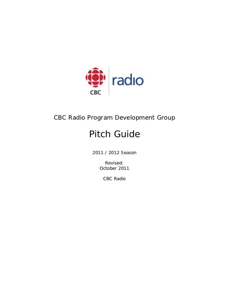CBC Radio Program Development Group          Pitch Guide           2011 / 2012 Season               Revised:             O...