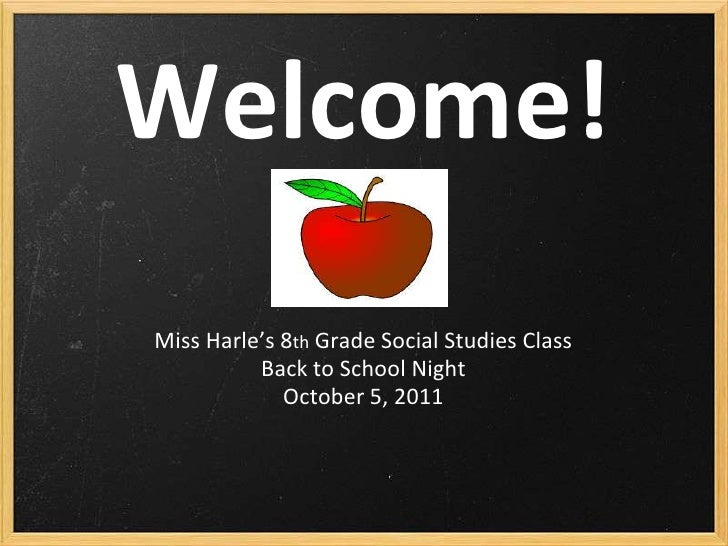 Welcome!<br />Miss Harle's 8th Grade Social Studies Class<br />Back to School Night<br />October 5, 2011 <br />