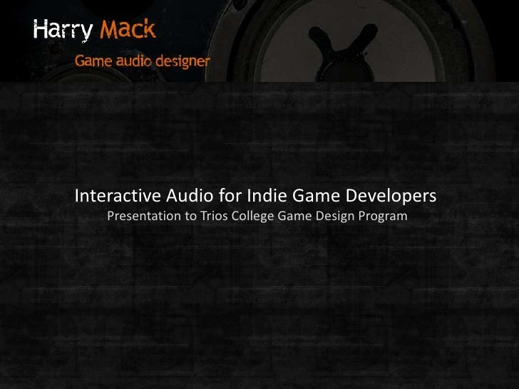 Interactive Audio for Indie Game Developers<br />Presentation to Trios College Game Design Program<br />