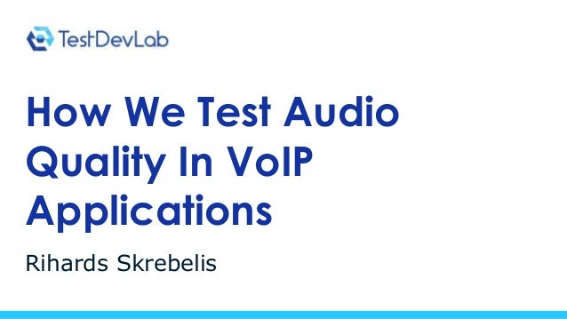 How We Test Audio Quality In VoIP Applications Rihards Skrebelis