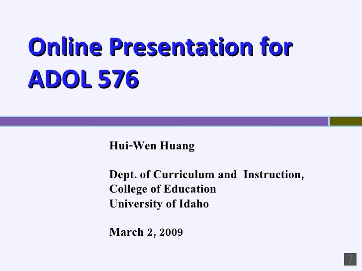 Online Presentation for ADOL 576 Hui-Wen Huang  Dept. of Curriculum and  Instruction,  College of Education University of ...