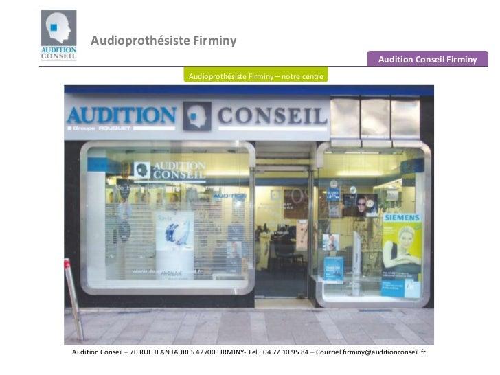 Audioprothésiste Firminy<br />Audition Conseil Firminy<br />Audioprothésiste Firminy – notre centre<br />Audition Conseil ...